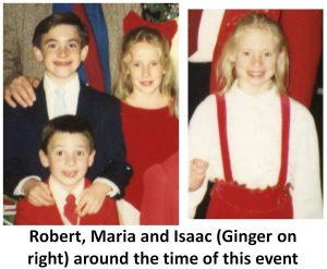Robert, Maria and Isaac, Ginger on the right, around the time of this event.